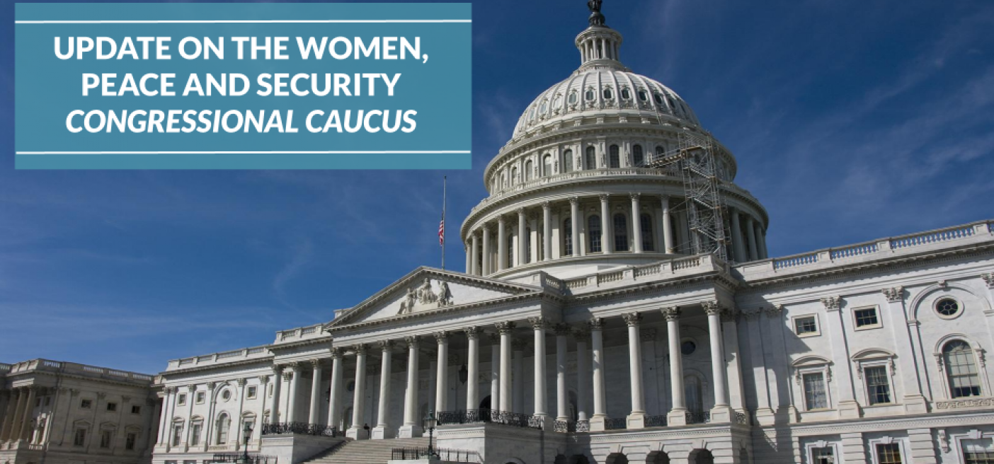 Women, Peace and Security Congressional Caucus Update