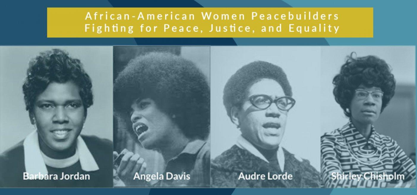 African American Women Peacebuilders Justice, Equality Barbara Jordan Angela Davis Audre Lorde Shirley Chisholm