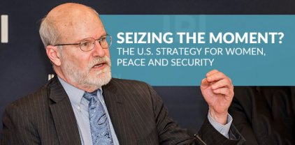 Ambassador Don Steinberg US Strategy on Women, Peace and Security
